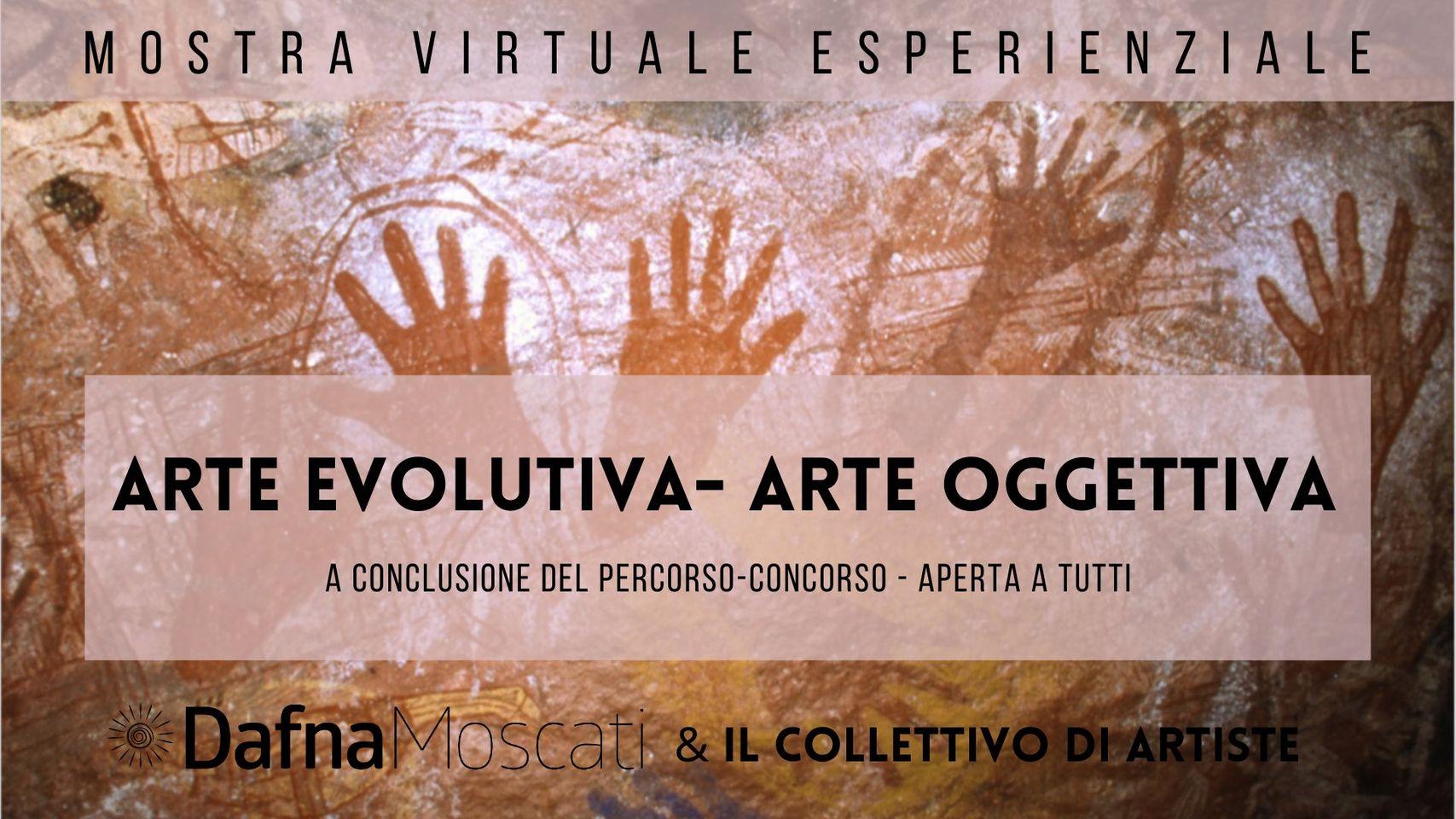 Mostra virtuale esperienziale ARTE OGGETTIVA - ARTE EVOLUTIVA